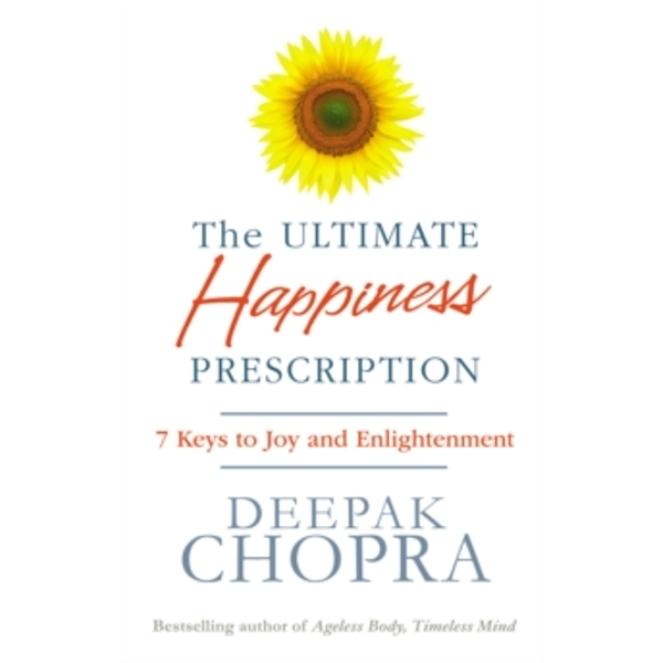 The Ultimate Happiness Prescription : 7 Keys to Joy and Enlightenment