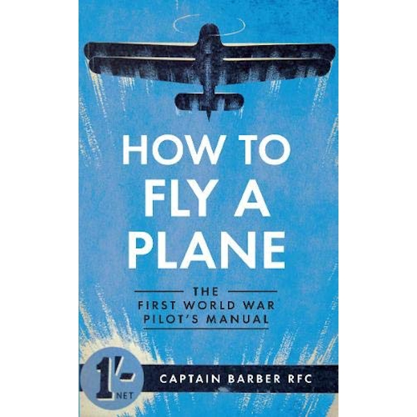 How to Fly a Plane: The First World War Pilot's Manual by Captain Horatio Barber (Paperback, 2014)