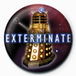 Doctor Who - Exterminate Badge - Image 2