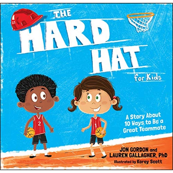The Hard Hat for Kids A Story About 10 Ways to Be a Great Teammate Hardback 2018