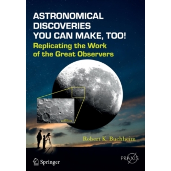 Astronomical Discoveries You Can Make, Too!: Replicating the Work of the Great Observers by Robert K. Buchheim (Paperback, 2015)