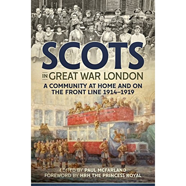 Scots in Great War London A Community at Home and on the Front Line 1914-1919 Hardback 2018