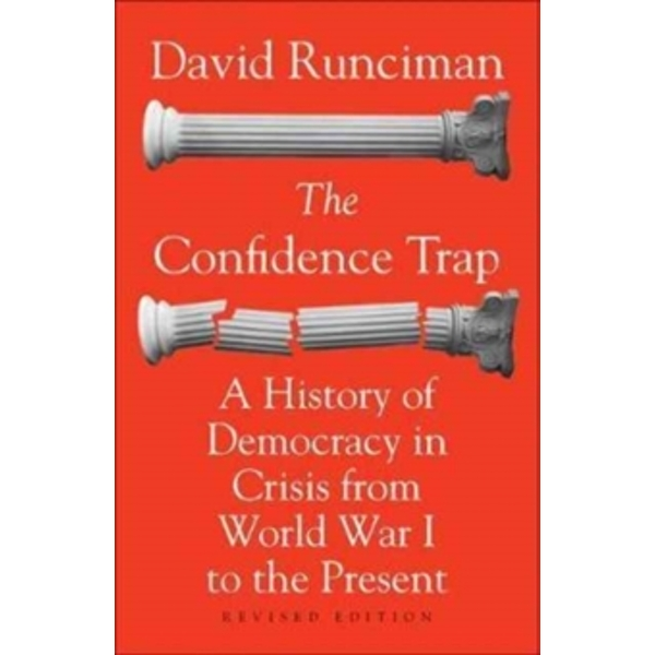 The Confidence Trap : A History of Democracy in Crisis from World War I to the Present