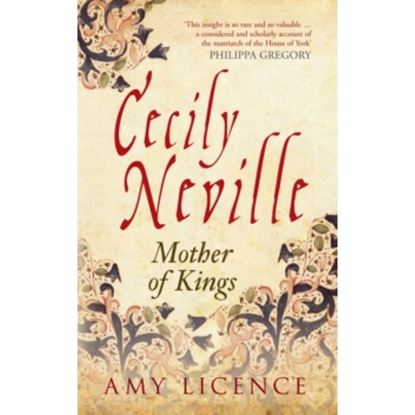 Cecily Neville : Mother of Kings