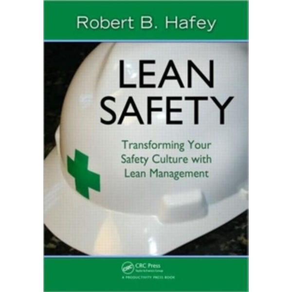 Lean Safety : Transforming your Safety Culture with Lean Management