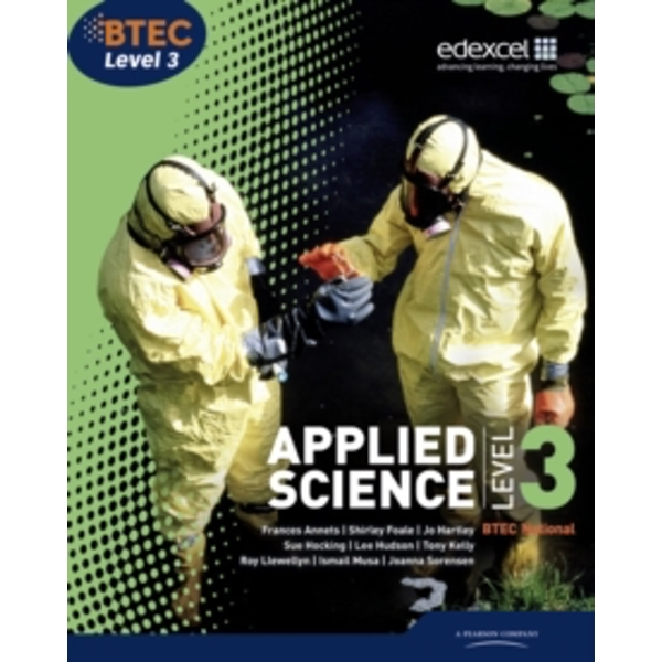 BTEC Level 3 National Applied Science Student Book by Ellen Patrick, Shirley Foale, Roy Llewellyn, Ismail Musa, Tony Kelly, Sue Hocking, Joanna Sorensen, Frances Annets, Lee Hudson (Paperback