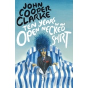 Ten Years in an Open Necked Shirt by John Cooper Clarke (Paperback, 2012)
