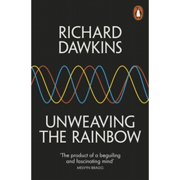 Unweaving the Rainbow : Science, Delusion and the Appetite for Wonder