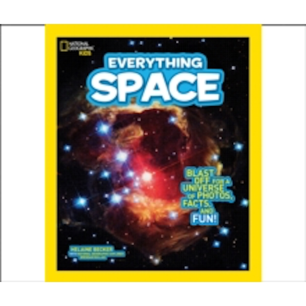 Everything Space : Blast off for a Universe of Photos, Facts, and Fun!