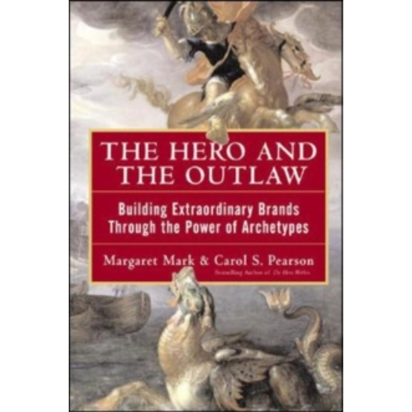 The Hero and the Outlaw: Building Extraordinary Brands Through the Power of Archetypes by Margaret Mark, Carol S. Pearson (Hardback, 2001)