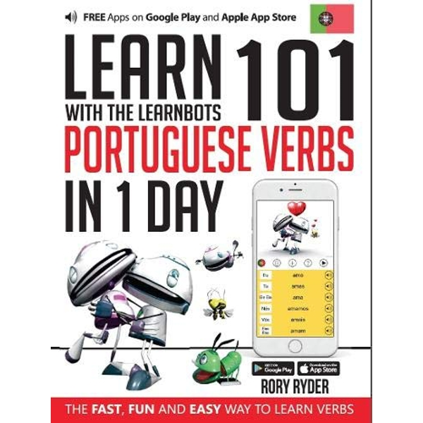 Learn 101 Portugese Verbs in 1 Day with the Learnbots: The Fast, Fun and Easy Way to Learn Verbs by Rory Ryder (Paperback, 2017)