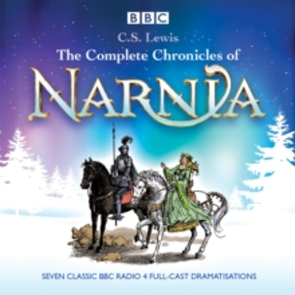The Complete Chronicles of Narnia: The Classic BBC Radio 4 Full-Cast Dramatisations by C. S. Lewis (CD-Audio, 2014)