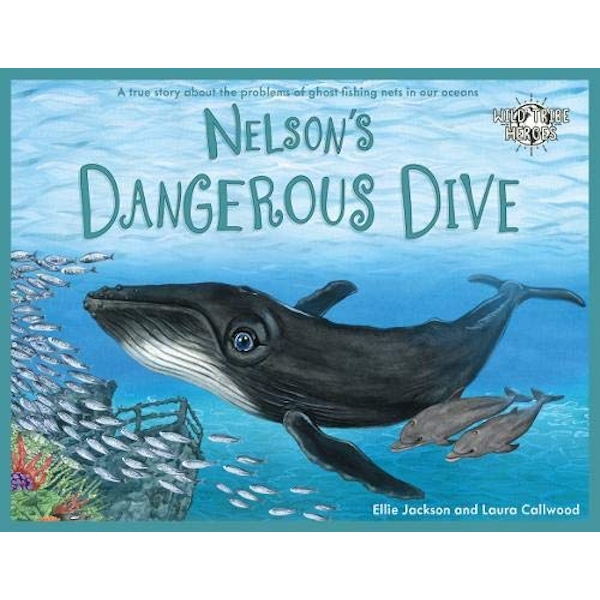 Nelson's Dangerous Dive A true story about the problems of ghost fishing nets in our oceans  Paperback / softback 2018