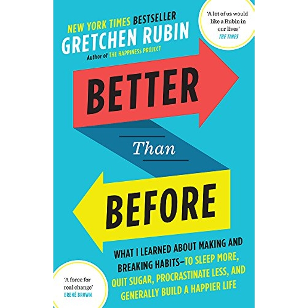 Better Than Before: What I Learned About Making and Breaking Habits - to Sleep More, Quit Sugar, Procrastinate Less, and Generally Build a Happier Life by Gretchen Rubin (Paperback, 2016)