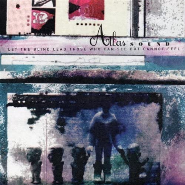 Atlas Sound - Let The Blind Lead Those Who See But Cannot Feel Vinyl