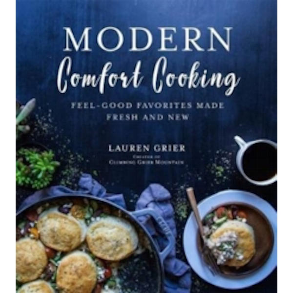 Modern Comfort Cooking : Feel-Good Favorites Made Fresh and New