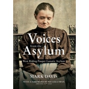 Voices from the Asylum : West Riding Pauper Lunatic Asylum