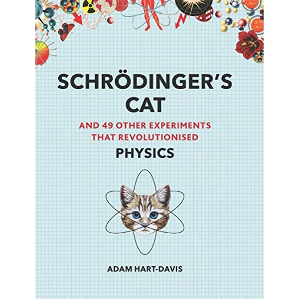 Schroedinger's Cat And 49 Other Experiments That Revolutionised Physics Paperback / softback 2018