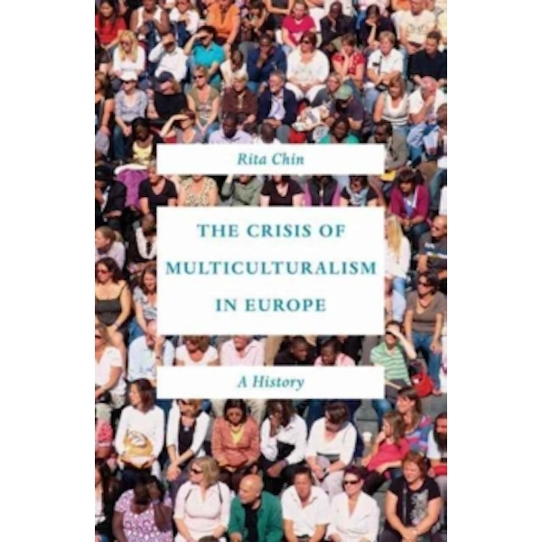 The Crisis of Multiculturalism in Europe : A History