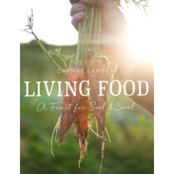 Living Food : A feast for soil and soul