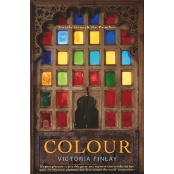 Colour: Travels Through the Paintbox by Victoria Finlay (Paperback, 2003)