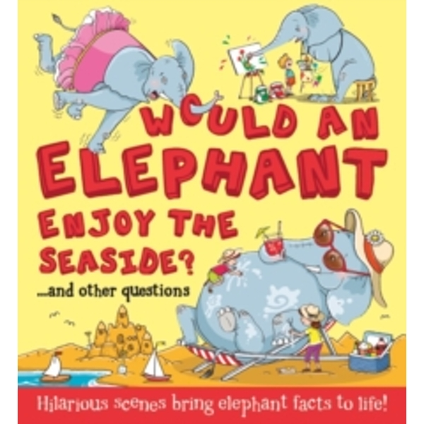 Would an Elephant Enjoy the Seaside? : Hilarious scenes bring elephant facts to life