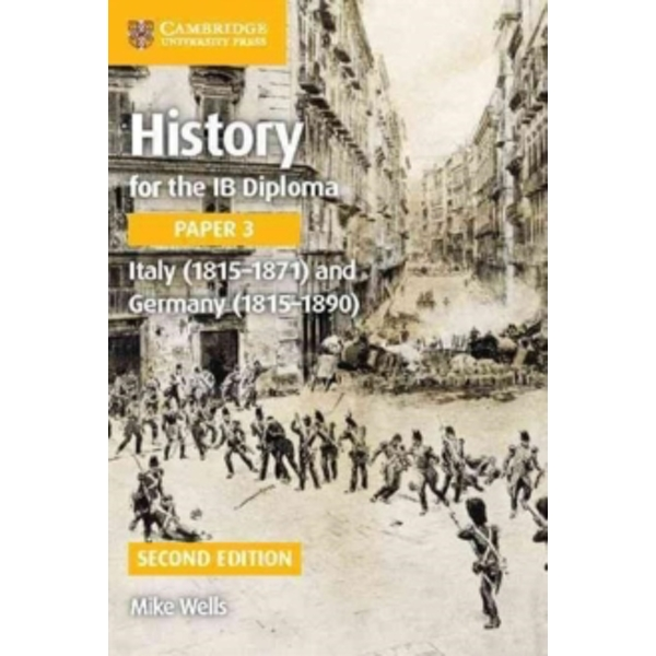 History for the IB Diploma Paper 3 Italy (1815-1871) and Germany (1815-1890) by Mike Wells (Paperback, 2017)