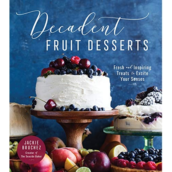 Decadent Fruit Desserts Fresh and Inspiring Treats to Excite Your Senses Paperback / softback 2019
