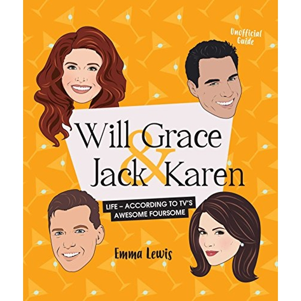 Will & Grace & Jack & Karen Life - according to TV's awesome foursome Hardback 2018