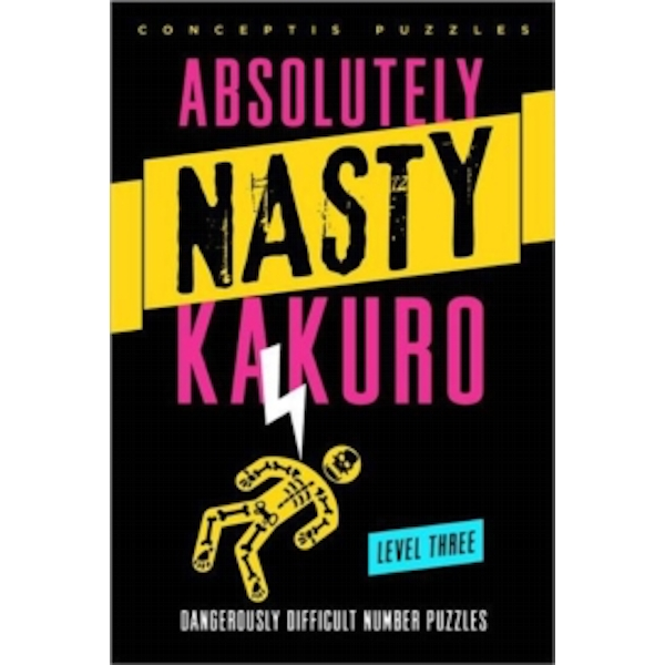 Absolutely Nasty Kakuro Level Three: Dangerously Difficult Number Puzzles by Conceptis Puzzles (Paperback, 2013)