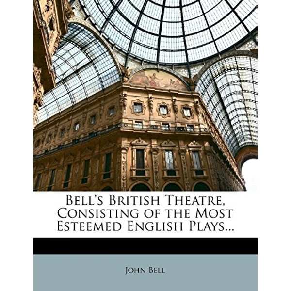 Bell's British Theatre, Consisting of the Most Esteemed English Plays...  2010 Paperback / softback