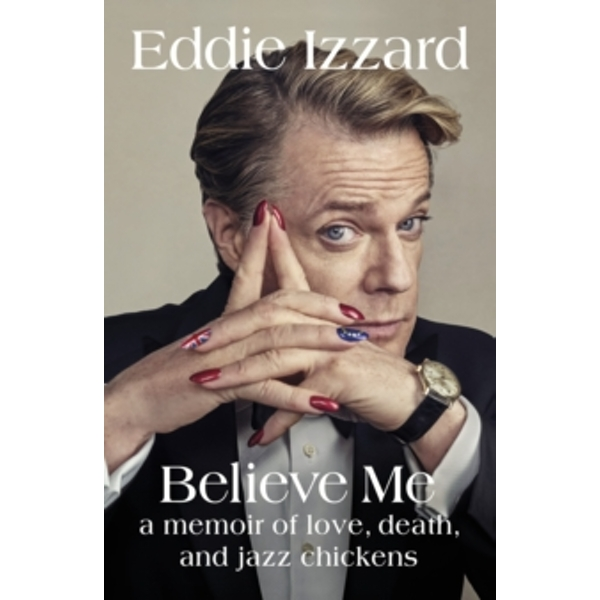 Believe Me : A Memoir of Love, Death and Jazz Chickens Paperback