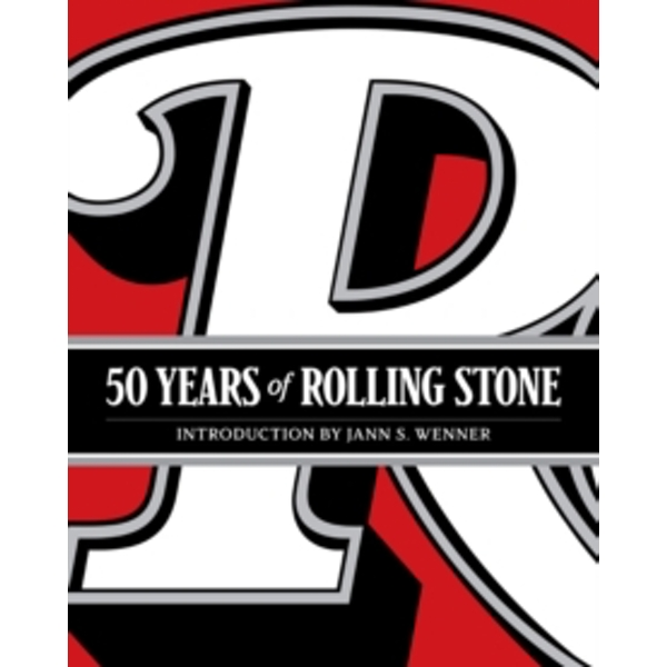 Rolling Stone: 50 Years : 'The Culture, Politics, and Music that Shaped Our Era'