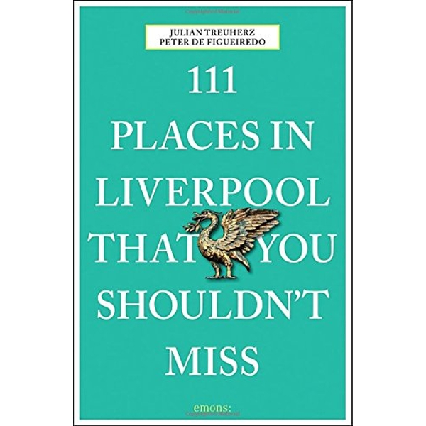 111 Places in Liverpool That You Shouldn't Miss by Peter de Figueiredo, Julian Treuherz (Paperback, 2016)