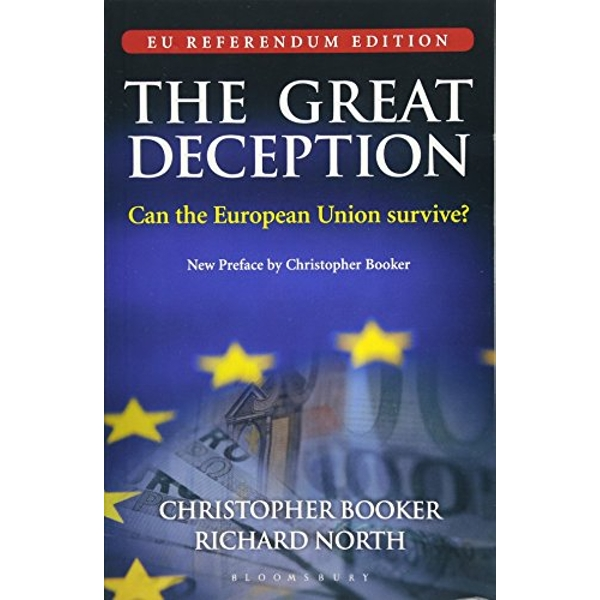 The Great Deception: Can the European Union survive? - EU Referendum Edition by Richard North, Christopher Booker (Paperback, 2016)