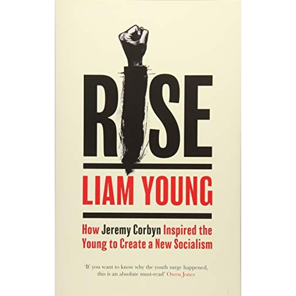 Rise How Jeremy Corbyn Inspired the Young to Create a New Socialism Paperback / softback 2018