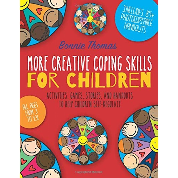 More Creative Coping Skills for Children: Activities, Games, Stories and Handouts to Help Children Self-Regulate by Bonnie Thomas (Paperback, 2016)