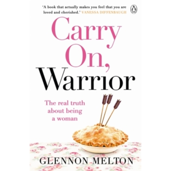 Carry on, Warrior : The Real Truth About Being a Woman