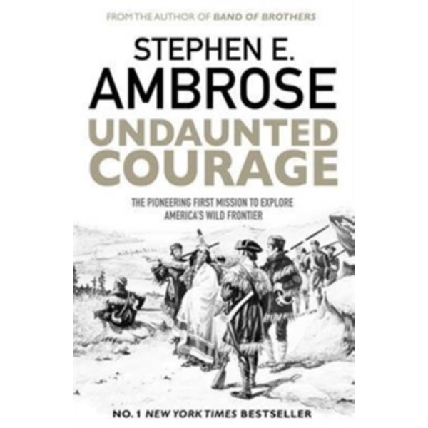 Undaunted Courage : The Pioneering First Mission to Explore America's Wild Frontier