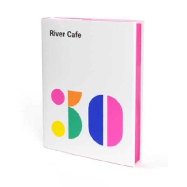River Cafe 30 : Simple Italian recipes from an iconic restaurant