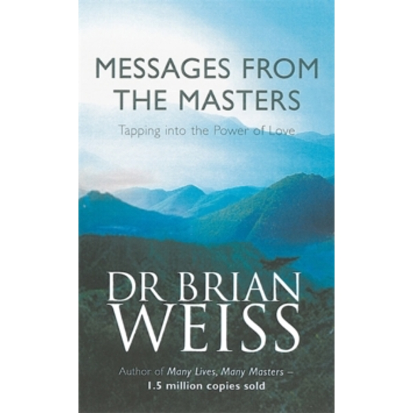Messages From The Masters: Tapping into the power of love by Dr. Brian L. Weiss (Paperback, 2000)