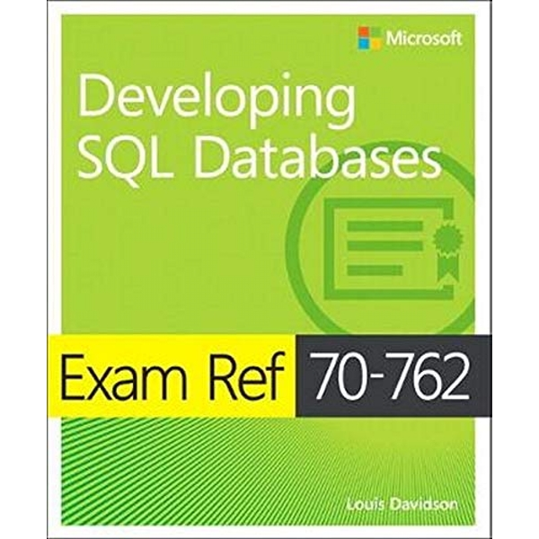 Exam Ref 70-762 Developing SQL Databases by Stacia Varga, Louis Davidson (Paperback, 2017)