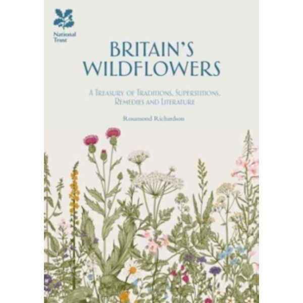 Britain's Wild Flowers : A Treasury of Traditions, Superstitions, Remedies and Literature