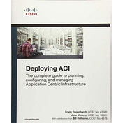 Deploying ACI: The complete guide to planning, configuring, and managing Application Centric Infrastructure by Jose Moreno, Frank Dagenhardt, Bill Dufresne (Paperback, 2018)