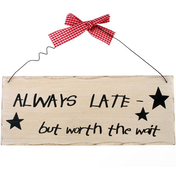 Always Late Hanging Sign