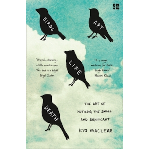 Birds Art Life Death : The Art of Noticing the Small and Significant