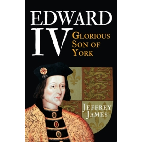 Edward IV : Glorious Son of York