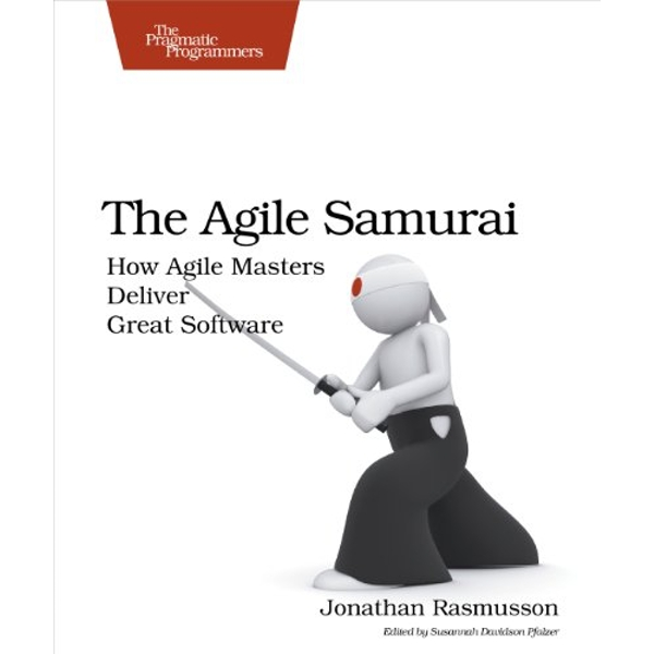 The Agile Samurai: How Agile Masters Deliver Great Software by Jonathan Rasmusson (Paperback, 2010)