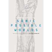 Sonic Possible Worlds : Hearing the Continuum of Sound