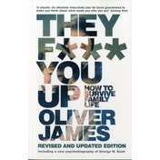 They F*** You Up: How to Survive Family Life by Oliver James (Paperback, 2006)